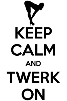 Keep Calm and Twerk On