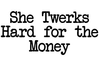 She Twerks Hard for the Money