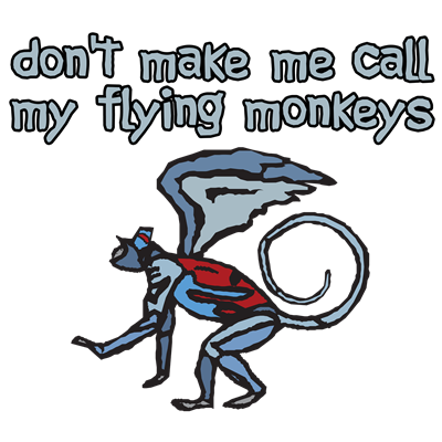 Don't Make Me Call My Flying Monkeys