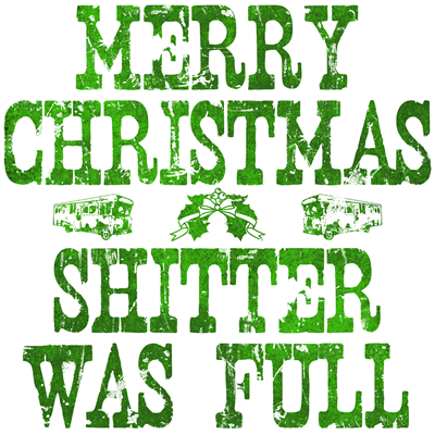 Merry Christmas. Shitter Was Full