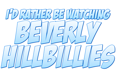 I'd Rather Be Watching Beverly Hillbillies