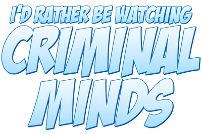 I'd Rather Be Watching Criminal Minds