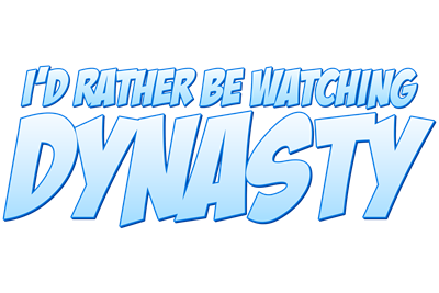 I'd Rather Be Watching Dynasty