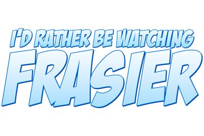 I'd Rather Be Watching Frasier