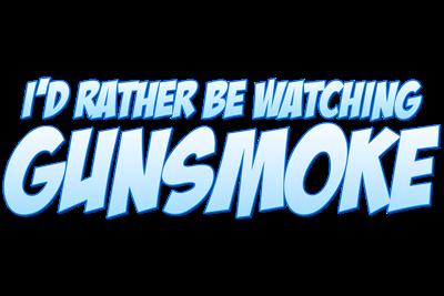 I'd Rather Be Watching Gunsmoke