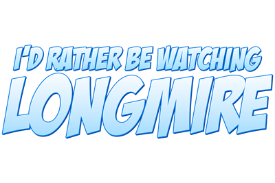 I'd Rather Be Watching Longmire