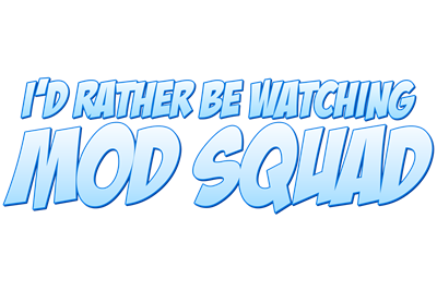 I'd Rather Be Watching Mod Squad