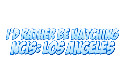 I'd Rather Be Watching NCIS: Los Angeles