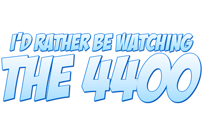 I'd Rather Be Watching The 4400