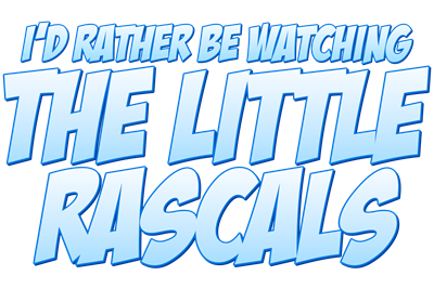I'd Rather Be Watching The Little Rascals