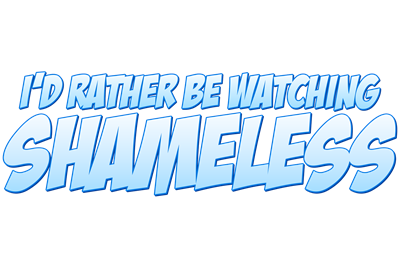 I'd Rather Be Watching Shameless
