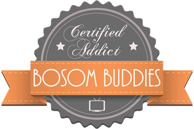 Certified Addict: Bosom Buddies
