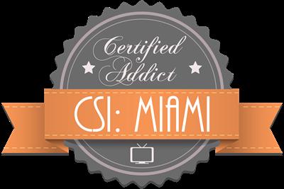 Certified Addict: CSI: Miami