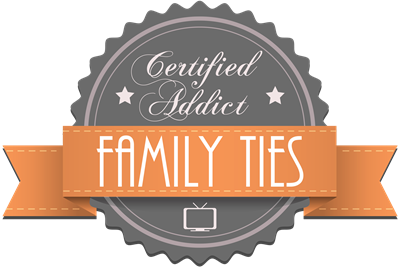 Certified Addict: Family Ties