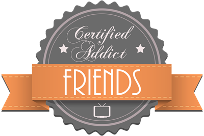 Certified Addict: Friends