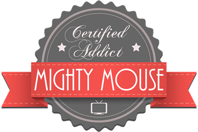 Certified Addict: Mighty Mouse
