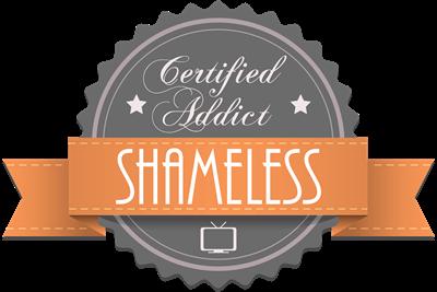 Certified Addict: Shameless