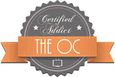 Certified Addict: The OC