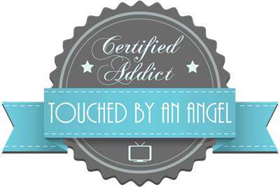 Certified Addict: Touched by an Angel