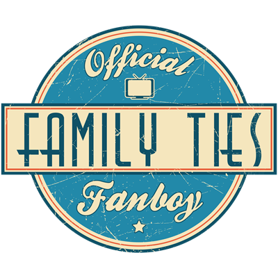 Official Family Ties Fanboy