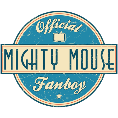 Official Mighty Mouse Fanboy