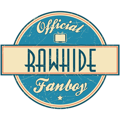 Official Rawhide Fanboy