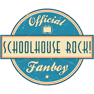Official Schoolhouse Rock! Fanboy