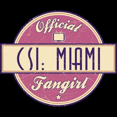 Official CSI: Miami Fangirl
