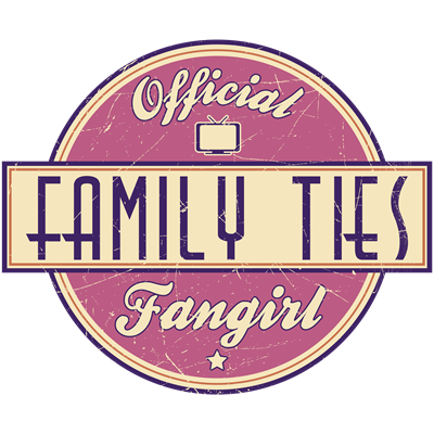 Official Family Ties Fangirl