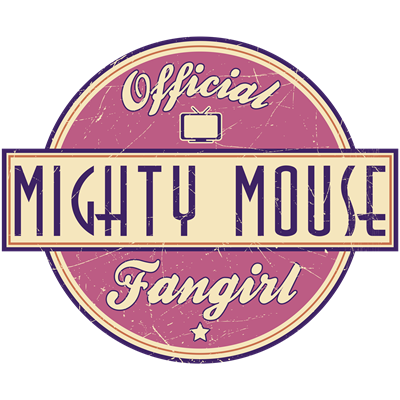 Official Mighty Mouse Fangirl