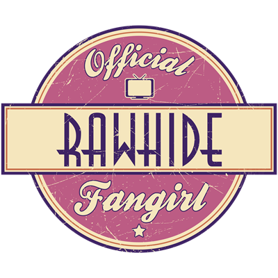 Official Rawhide Fangirl