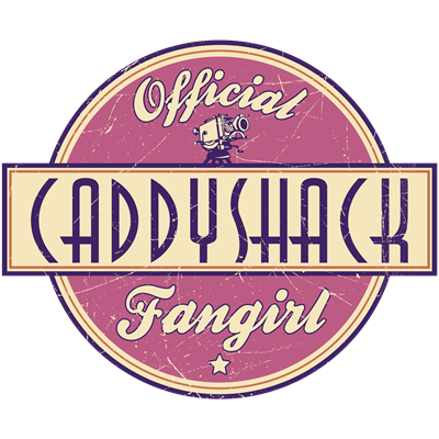 Official CaddyShack Fangirl
