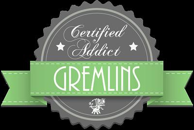 Certified Addict: Gremlins