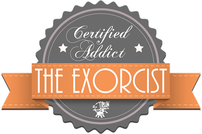 Certified Addict: The Exorcist