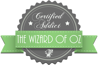 Certified Addict: The Wizard of Oz