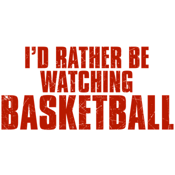 I'd Rather Be Watching Basketball