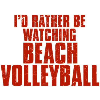 I'd Rather Be Watching Beach Volleyball