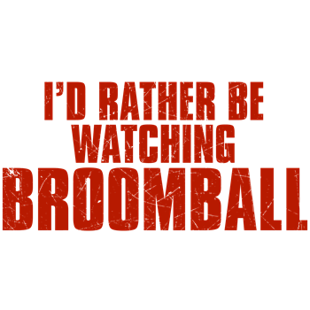 I'd Rather Be Watching Broomball
