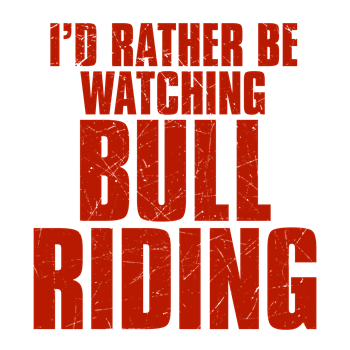 I'd Rather Be Watching Bull Riding