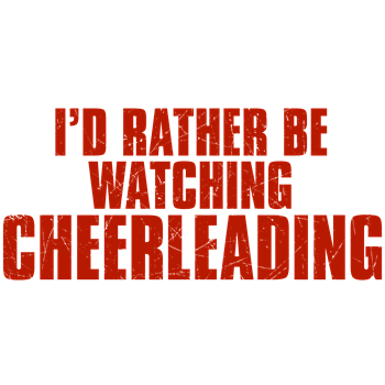 I'd Rather Be Watching Cheerleading