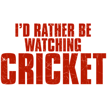 I'd Rather Be Watching Cricket