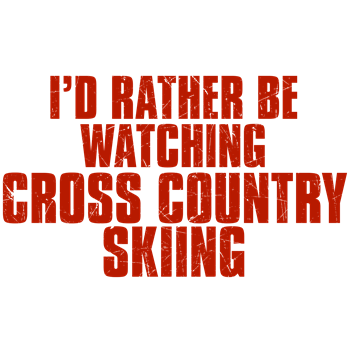I'd Rather Be Watching Cross Country Skiing