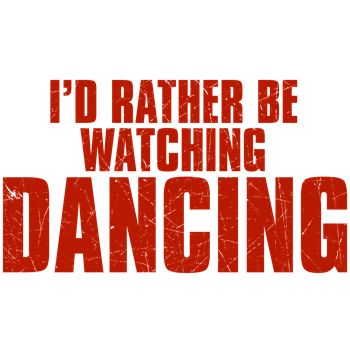I'd Rather Be Watching Dancing