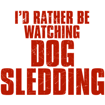 I'd Rather Be Watching Dog Sledding