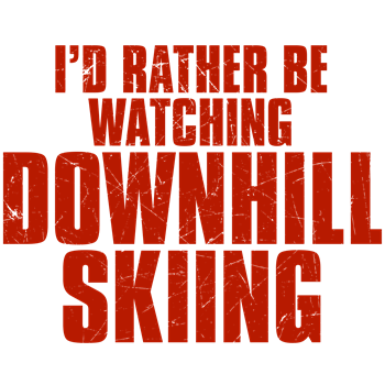 I'd Rather Be Watching Downhill Skiing