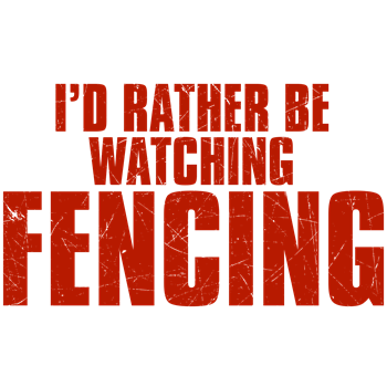 I'd Rather Be Watching Fencing