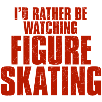 I'd Rather Be Watching Figure Skating