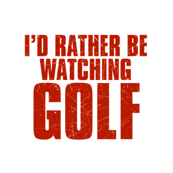 I'd Rather Be Watching Golf