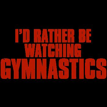 I'd Rather Be Watching Gymnastics