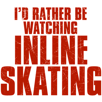 I'd Rather Be Watching Inline Skating